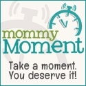 Mommy Moment Button