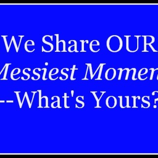 We Share Our Messiest Moment — What's Yours?