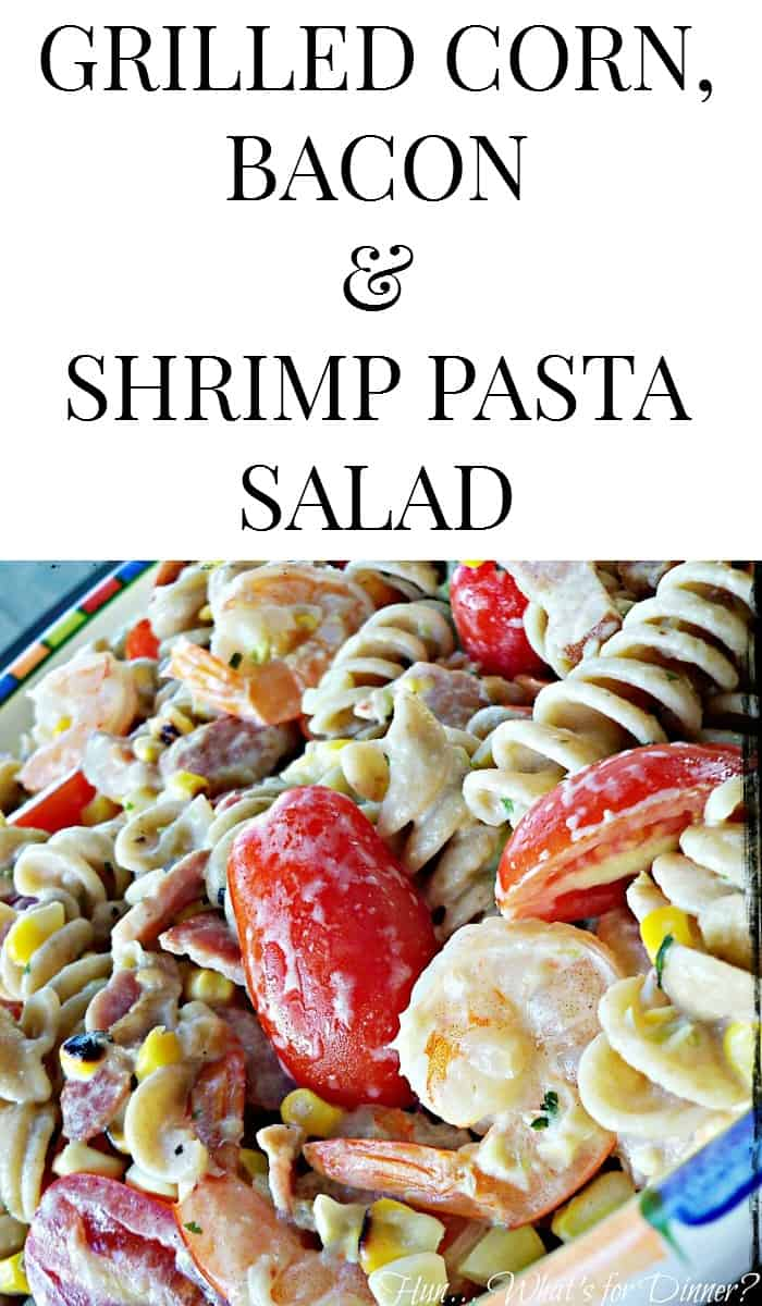 GRILLED CORN, BACON AND SHRIMP PASTA Salad