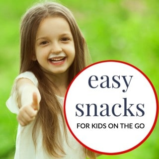 EASY SNACKS FOR KIDS ON THE GO!