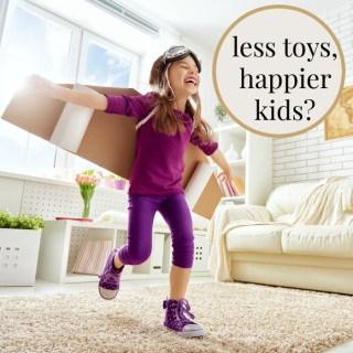 LESS TOYS, HAPPIER KIDS?