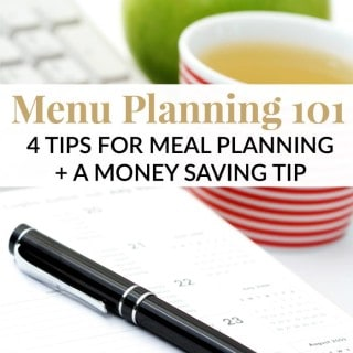MENU PLANNING 101 – 4 TIPS FOR MEAL PLANNING & A MONEY SAVING TIP!
