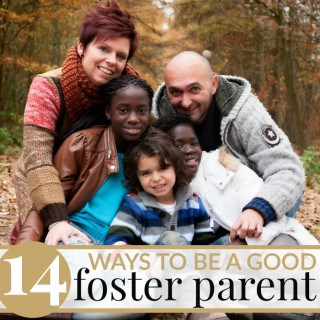 Being a foster parent is a hard and difficult task -- but also a rewarding one! Here are 14 WAYS TO BE A GOOD FOSTER PARENT from full-fledged foster parents