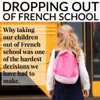 dropping out of french school - why taking our kids out of French school was one of the hardest decisions we have had to make.