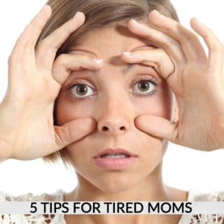 5 TIPS FOR TIRED MOMS