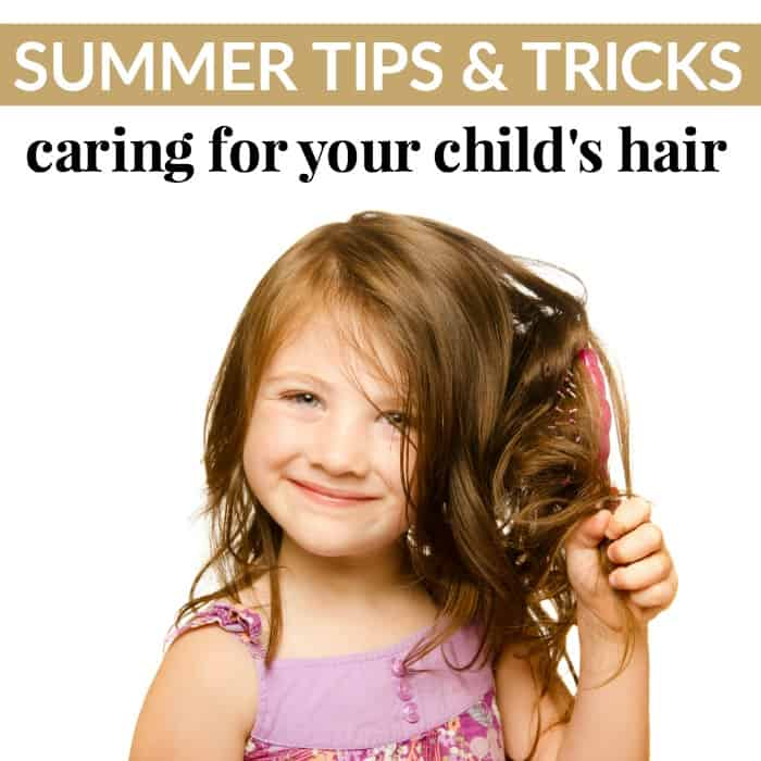 caring for your child's hair summer tips and tricks