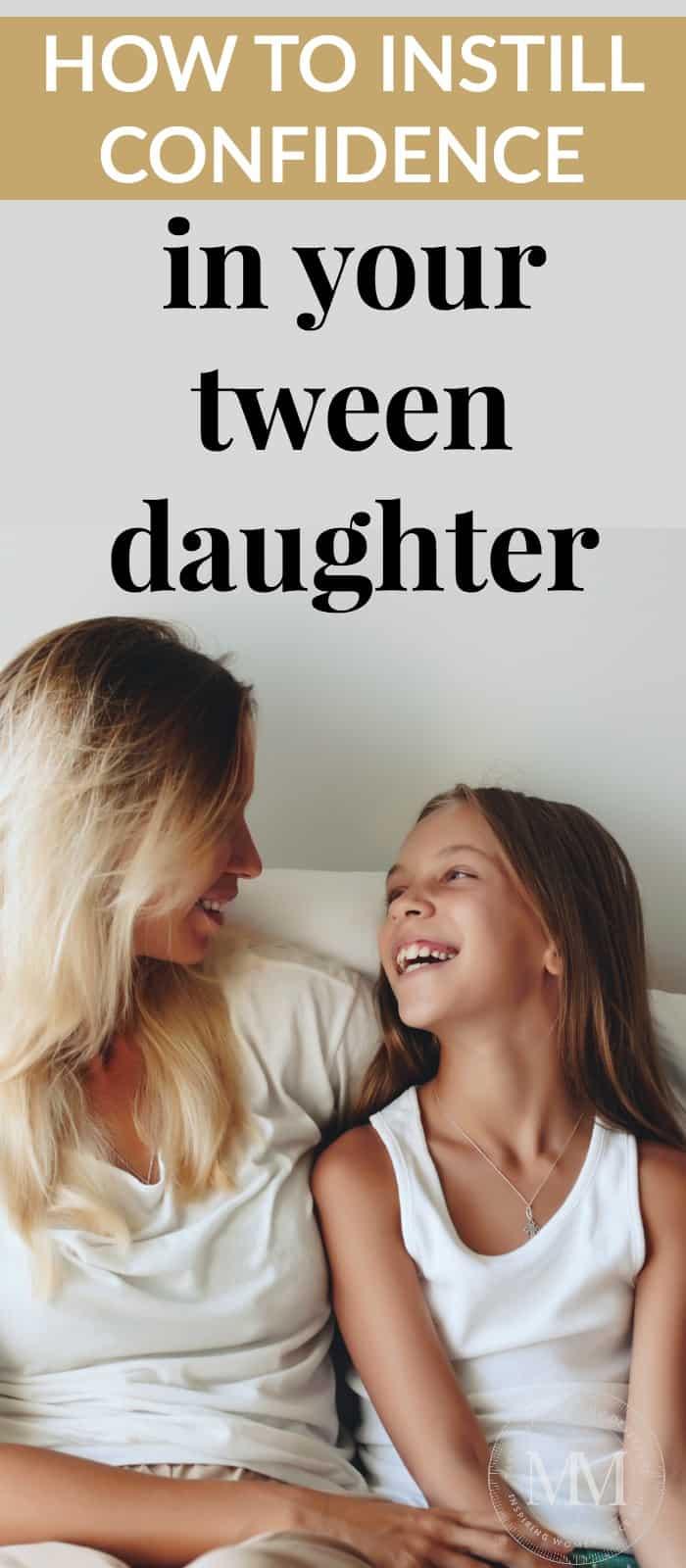 how to instill confidence in your tween daughter.