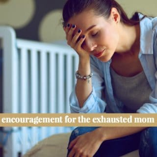 ENCOURAGEMENT FOR THE EXHAUSTED MOM