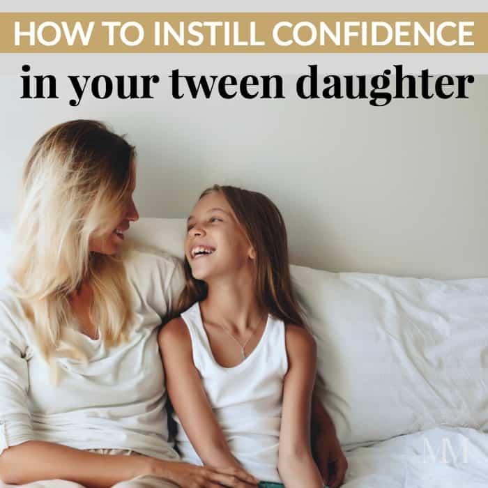 how to instill confidence in your tween daughter