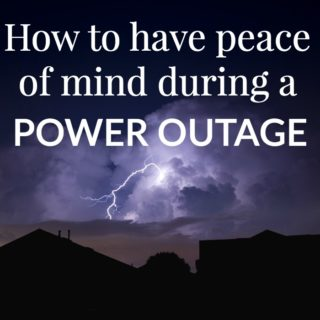 HOW TO HAVE PEACE OF MIND DURING A POWER OUTAGE