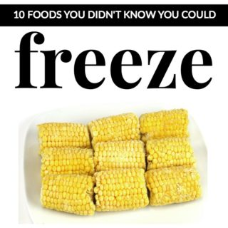 10 FOODS YOU DIDN'T KNOW YOU COULD FREEZE