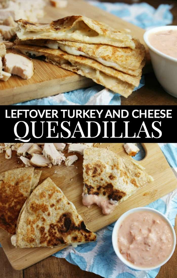 LEFTOVER TURKEY AND CHEESE QUESADILLAS