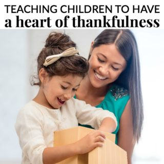 TEACHING CHILDREN TO HAVE A HEART OF THANKFULNESS