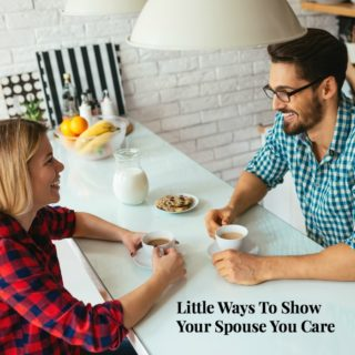 LITTLE WAYS TO SHOW YOUR SPOUSE YOU CARE