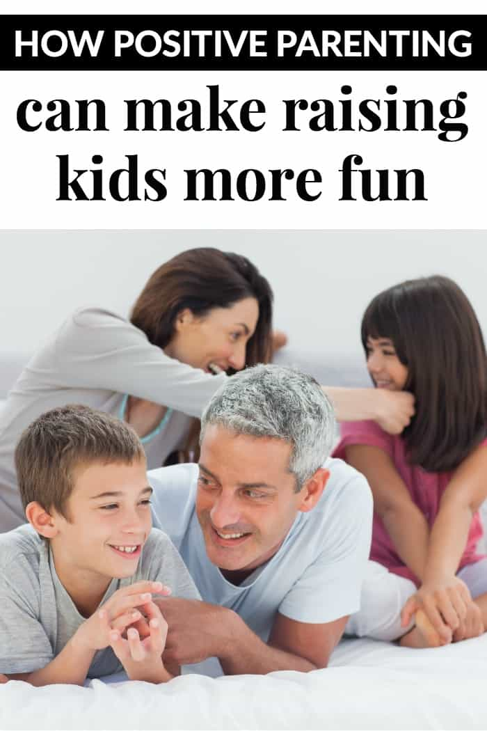 Raising kids can be more fun when you are a positive parent