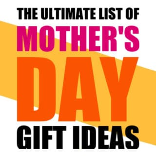 THE ULTIMATE LIST OF MOTHER'S DAY GIFT IDEAS