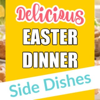DELICIOUS EASTER DINNER SIDE DISHES