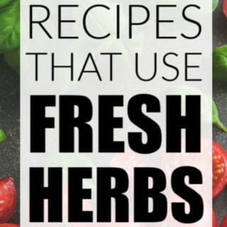 RECIPES THAT USE FRESH HERBS