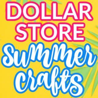 DOLLAR STORE SUMMER CRAFTS