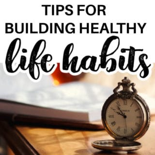 5 TIPS FOR BUILDING HEALTHY LIFE HABITS