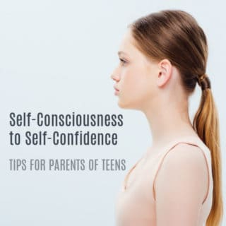 SELF-CONSCIOUSNESS TO SELF-CONFIDENCE – TIPS FOR PARENTS OF TEENS